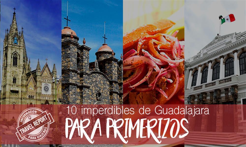 Guadalajara: 10 imperdibles para tu primer viaje