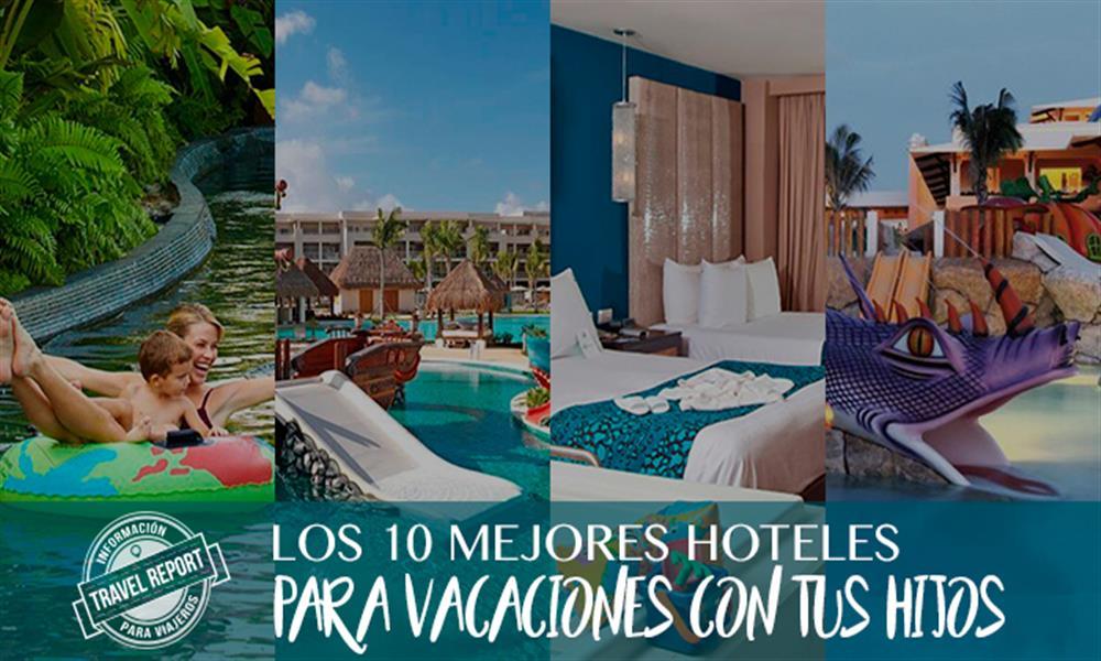 México: Sus mejores 10 hoteles para ir con niños