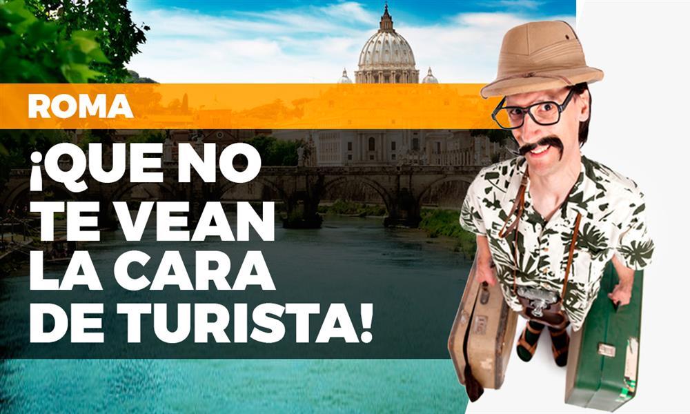 De viaje en Roma: ¡que no te vean la cara de turista!