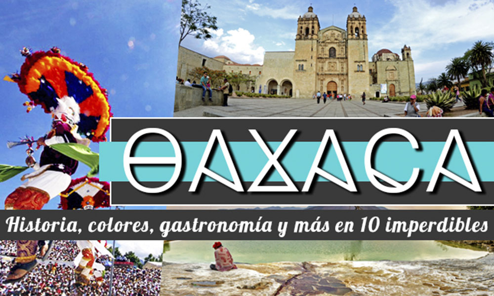 10 imperdibles de Oaxaca capital