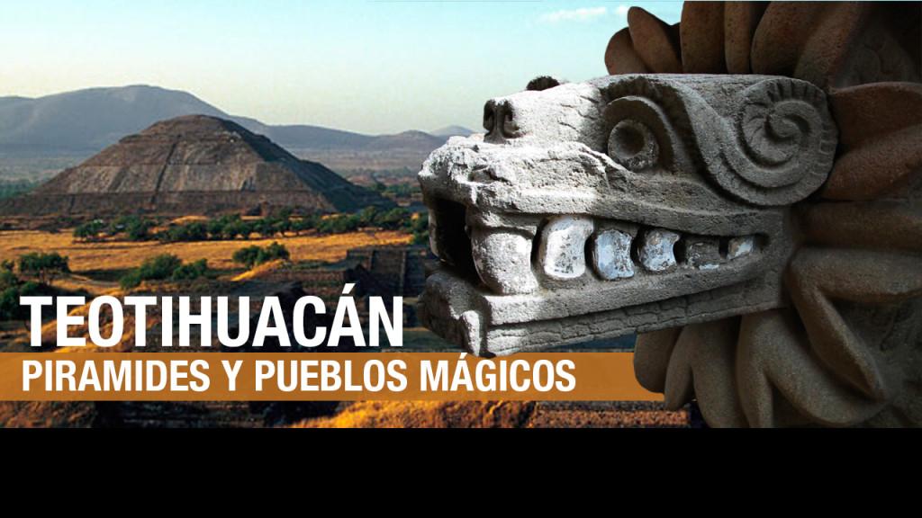 Teotihuacán: sus pirámides y sus Pueblos Mágicos