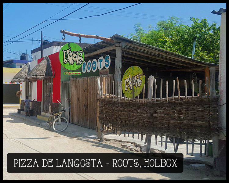 roots pizza langosta holbox isla