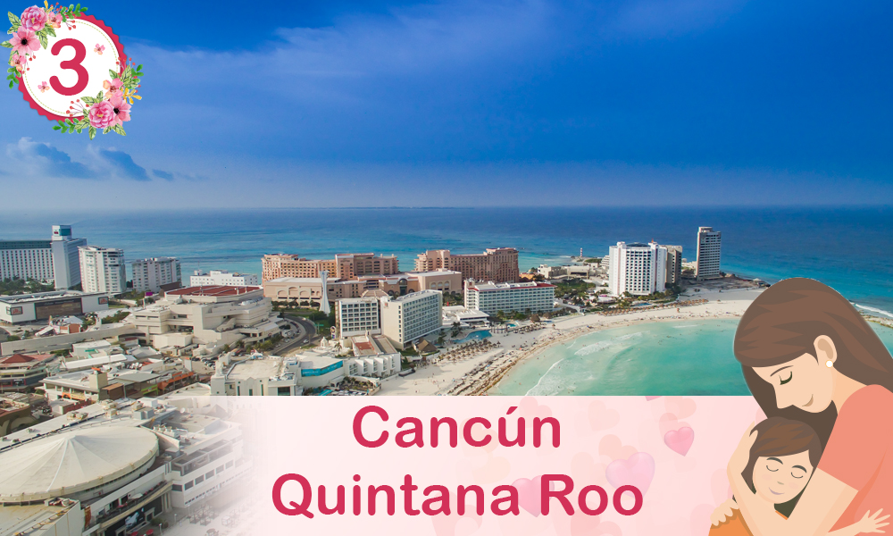 Cancún Quintana Roo destinos para festejar a mamá 10 de mayo