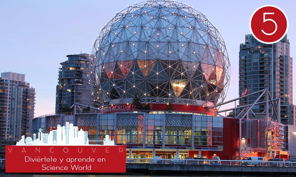Qué hacer en Vancouver - #5 Diviértete y aprende en Science World